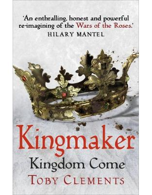 Libraria online eBookshop - Kingmaker: Kingdom Come: (Book 4) - Toby Clements - Random House