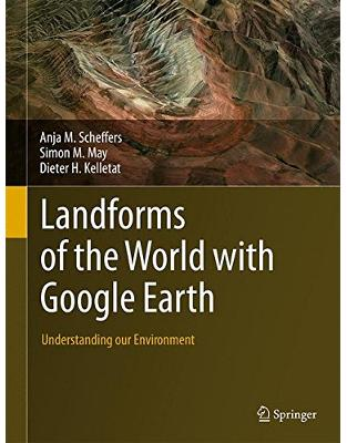 Libraria online eBookshop - Landforms of the World with Google Earth: Understanding our Environment - Anja M. Scheffers, Simon M. May, Dieter H. Kelletat  - 527