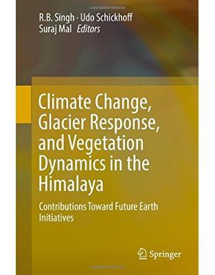 Libraria online eBookshop - Climate Change, Glacier Response, and Vegetation Dynamics in the Himalaya - RB Singh, Udo Schickhoff, Suraj Mal - Springer
