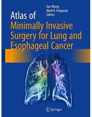 Libraria online eBookshop - Atlas of Minimally Invasive Surgery for Lung and Esophageal Cancer - Jun Wang, Mark K. Ferguson - Springer