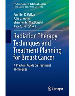 Libraria online eBookshop - Radiation Therapy Techniques and Treatment Planning for Breast Cancer - Jennifer R. Bellon, Julia S. Wong, Shannon M. MacDonald, Alice Y. Ho  - Springer