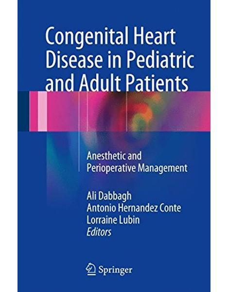 Libraria online eBookshop - Congenital Heart Disease in Pediatric and Adult Patients: Anesthetic and Perioperative Management - Ali Dabbagh, Antonio Hernandez Conte, Lorraine Lubin  - Springer