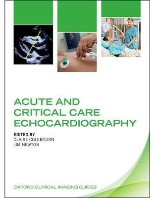 Libraria online eBookshop - Acute and Critical Care Echocardiography (Oxford Clinical Imaging Guides) -  Claire Colebourn, Jim Newton  - OUP Oxford