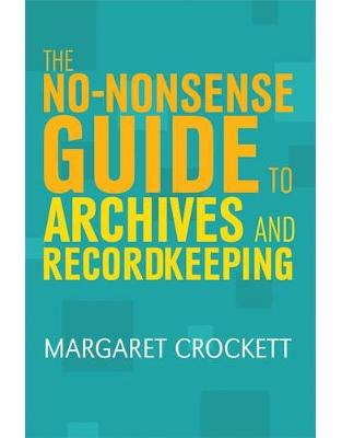 Libraria online eBookshop - The No-nonsense Guide to Archives and Recordkeeping - Margaret Crockett  - Facet