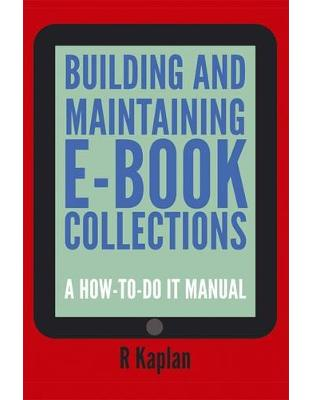 Libraria online eBookshop - Building and Managing E-book Collections: A How-to-do-it Manual for Librarians - Richard Kaplan  - Facet