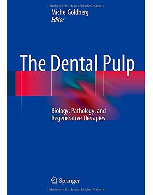The Dental Pulp: Biology, Pathology, and Regenerative Therapies