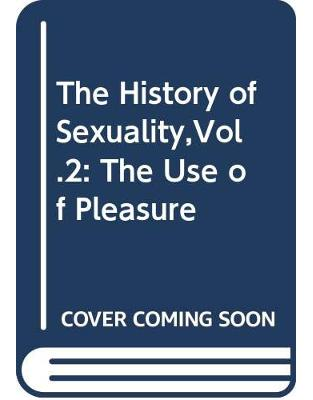 The History of Sexuality,Vol.2: The Use of Pleasure