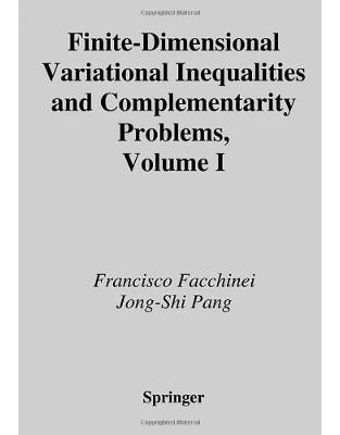 Finite-Dimensional Variational Inequalities and Complementarity Problems: v. 1 (Springer Series in Operations Research and Financial Engineering)