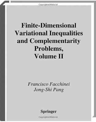 Finite-Dimensional Variational Inequalities and Complementarity Problems: v. 2 (Springer Series in Operations Research and Financial Engineering)