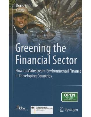 Greening the Financial Sector: How to Mainstream Environmental Finance in Developing Countries