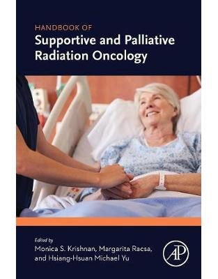 Libraria online eBookshop - Handbook of Supportive and Palliative Radiation Oncology -  Monica S Krishnan , Margarita Racsa, Hsiang-Hsuan Michael Yu - Elsevier