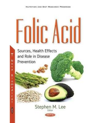 Libraria online eBookshop - Folic Acid: Sources, Health Effects & Role in Disease Prevention - Stephen M. Lee - Nova Science Publishers