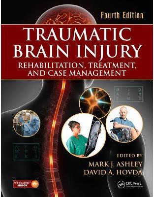Libraria online eBookshop - Traumatic Brain Injury: Rehabilitation, Treatment, and Case Management, Fourth Edition - Mark J. Ashley, David A. Hovda - CRC Press