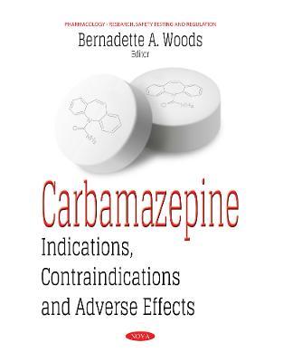 Libraria online eBookshop - Carbamazepine: Indications, Contraindications & Adverse Effects  - Bernadette A. Woods  - Nova Science Publishers