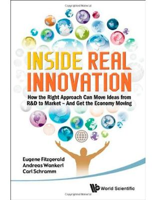 Libraria online eBookshop - Inside Real Innovation: How the Right Approach Can Move Ideas from R&D to Market And Get the Economy Moving - Eugene Fitzgerald, Andreas Wankerl,Carl Schramm - World Scientific