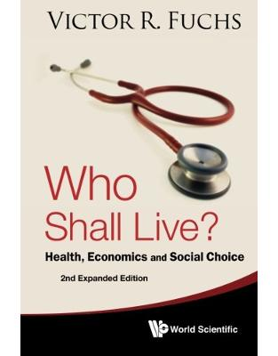 Libraria online eBookshop - Who Shall Live? Health, Economics And Social Choice (2Nd Expanded Edition) - Victor R Fuchs - World Scientific