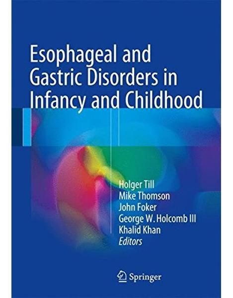 Libraria online eBookshop - Esophageal and Gastric Disorders in Infancy and Childhood - Holger Till , Mike Thomson , John E. Foker  - Springer