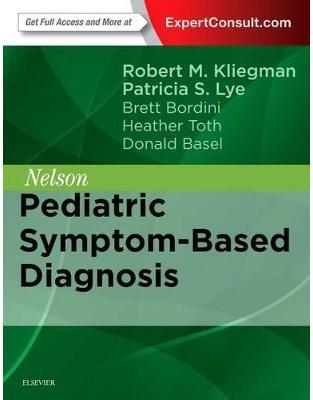 Libraria online eBookshop - Nelson Pediatric Symptom-Based Diagnosis -  Robert M. Kliegman, Patricia S Lye, Brett J. Bordini, Heather Toth, Donald Basel  - Elsevier