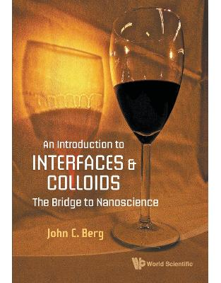 Libraria online eBookshop - INTRODUCTION TO INTERFACES AND COLLOIDS, AN: THE BRIDGE TO NANOSCIENCE - BERG JOHN C - World Scientific