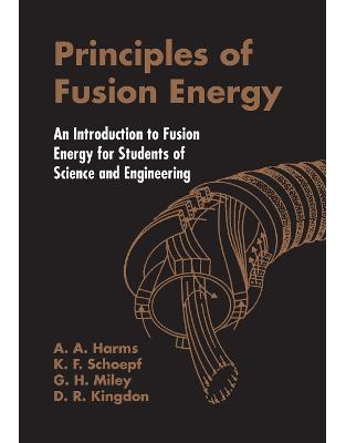 Libraria online eBookshop - Principles of Fusion Energy: An Introduction to Fusion Energy for Students of Science and Engineering - A. A. Harms , Dave R. Kingdon , Klaus F. Schoepf - World Scientific