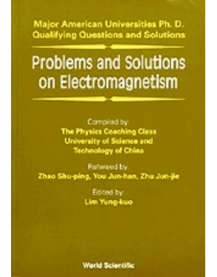 Problems and Solutions on Electromagnetism: Major American University PhD Qualifying Questions and Solutions