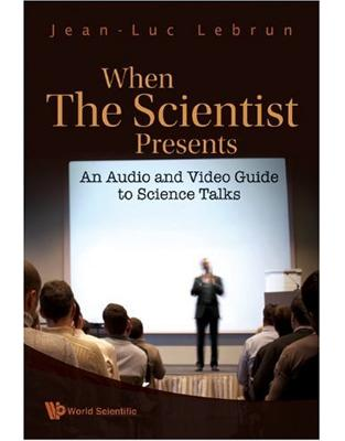 Libraria online eBookshop - WHEN THE SCIENTIST PRESENTS An Audio and Video Guide to Science Talks (With DVD-ROM) - Jean-Luc Lebrun - World Scientific