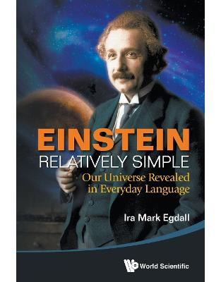 Libraria online eBookshop - Einstein Relatively Simple: Our Universe Revealed in Everyday Language - Ira Mark Egdall  - World Scientific