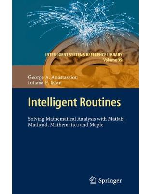 Libraria online eBookshop - Intelligent Routines: Solving Mathematical Analysis with MATLAB, MathCAD, Mathematica and Maple  - George A. Anastassiou, Iuliana F. Iatan - Springer