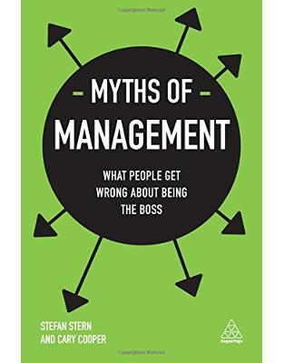 Libraria online eBookshop - Myths of Management: What People Get Wrong About Being the Boss - Stefan Stern, Professor Sir Cary Cooper - Kogan Page