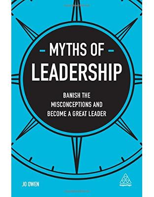 Libraria online eBookshop - Myths of Leadership: Banish the Misconceptions and Become a Great Leader  - Jo Owen  - Kogan Page