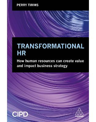 Libraria online eBookshop - Transformational HR: How Human Resources Can Create Value and Impact Business Strategy - Peter Cheese, Perry Timms  - Kogan Page