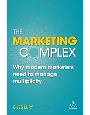 Libraria online eBookshop - The Marketing Complex: Why Modern Marketers Need to Manage Multiplicity - Giles Lury  - Kogan Page