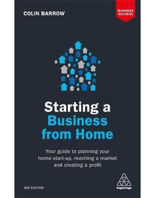 Libraria online eBookshop - Starting a Business From Home: Your Guide to Planning Your Home Start-up, Reaching a Market and Creating a Profit - Colin Barrow - Kogan Page