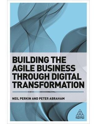 Libraria online eBookshop - Building the Agile Business through Digital TransformationBuilding the Agile Business through Digital Transformation - Neil Perkin, Peter Abraham - Kogan Page