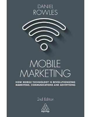 Libraria online eBookshop - Mobile Marketing: How Mobile Technology is Revolutionizing Marketing, Communications and Advertising - Daniel Rowles  - Kogan Page
