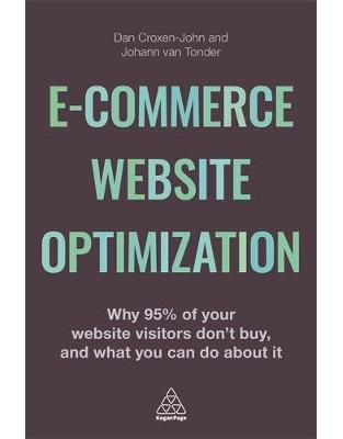 Libraria online eBookshop - E-Commerce Website Optimization: Why 95% of Your Website Visitors Don't Buy, and What You Can Do About it - Dan Croxen-John  - Kogan Page