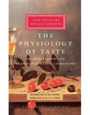 Libraria online eBookshop - Physiology of Taste -  Jean Anthelme Brillat-Savarin, Bill Buford - Everyman's Library