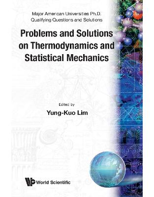 Libraria online eBookshop - Problems and Solutions on Thermodynamics and Statistical Mechanics (Major American Universities Ph.D. Qualifying Questions and Solutions) -  Yung-Kuo Lim, Ke-Lin Wang - World Scientific