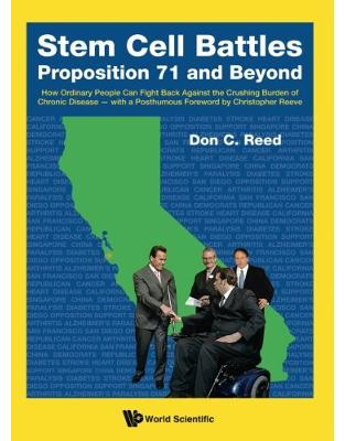Libraria online eBookshop - Stem Cell Battles: Proposition 71 And Beyond - How Ordinary People Can Fight Back Against The Crushing Burden Of Chronic Disease - With A Posthumous Foreword By Christopher Reeve - Don C Reed - World Scientific