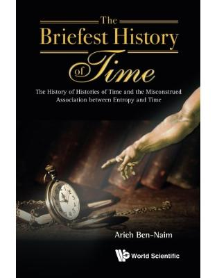 Libraria online eBookshop - The Briefest History of Time: The History of Histories of Time and the Misconstrued Association between Entropy and Time - Arieh Ben-Naim - World Scientific