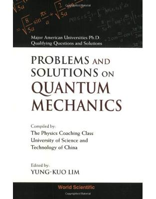 Libraria online eBookshop - Problems and Solutions on Quantum Mechanics (Major American Universities Ph. D. Qualifying Questions and) - Yung-Kuo Lim ,Ke-Lin Wong - World Scientific