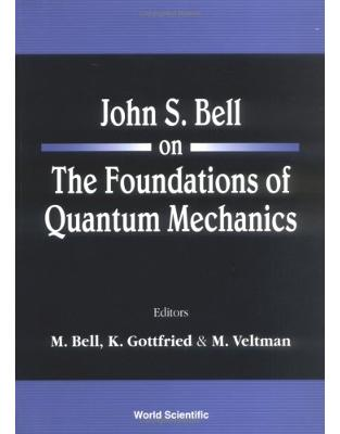 Libraria online eBookshop - John S. Bell on The Foundations of Quantum Mechanics - M. Bell, K. Gottfried, M. Veltmann - World Scientific