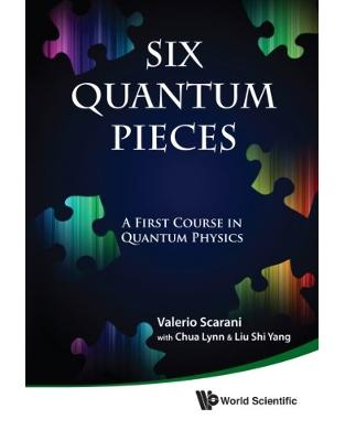 Libraria online eBookshop - Six Quantum Pieces: A First Course In Quantum Physics - Valerio Scarani, Lynn Chua, Shi Yang Liu - World Scientific