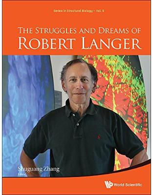 Libraria online eBookshop - The Struggles and Dreams of Robert Langer (Series in Structural Biology)  -  Robert Langer, Shuguang Zhang - World Scientific