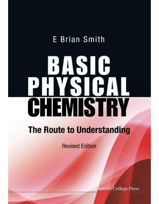 Libraria online eBookshop - Basic Physical Chemistry: The Route To Understanding (Revised Edition) - E Brian Smith - World Scientific