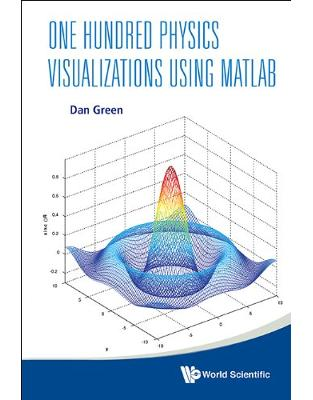 Libraria online eBookshop - One Hundred Physics Visualizations Using MATLAB -  Daniel Green , Simon Mugford  - World Scientific