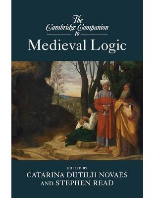Libraria online eBookshop - The Cambridge Companion to Medieval Logic (Cambridge Companions to Philosophy) -  Dr Catarina Dutilh Novaes, Stephen Read - Cambridge University Press