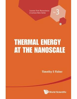 Libraria online eBookshop - Thermal Energy At The Nanoscale: Volume 3 (Lessons from Nanoscience: A Lecture Notes Series) - Timothy S Fisher - World Scientific