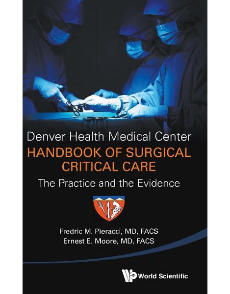 Libraria online eBookshop - Denver Health Medical Center Handbook Of Surgical Critical Care: The Practice And The Evidence - Pieracci Fredric - World Scientific
