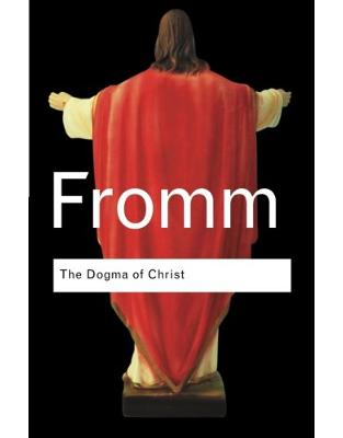 Libraria online eBookshop - The Dogma of Christ: And Other Essays on Religion, Psychology and Culture - Erich Fromm - Routletge